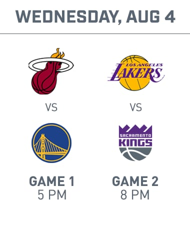 Wednesday Aug 4. Heat vs Warriors at 5pm. Kings vs Lakers at 8pm.