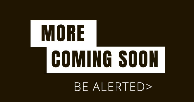 More Coming Soon - Be Alerted